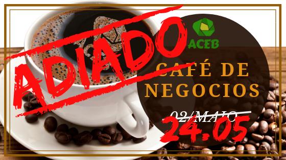 COMUNICADO DE  ADIAMENTO DO CAFÉ DE NEGÓCIOS